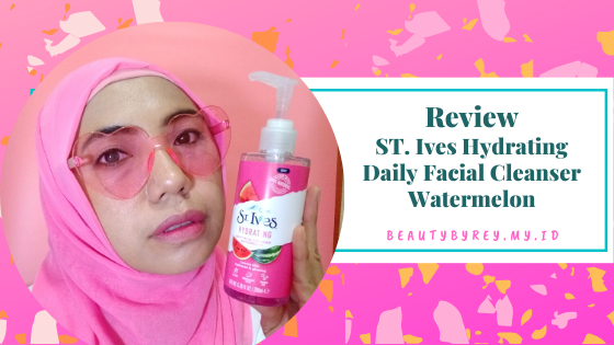 Review ST. Ives Hydrating Daily Facial Cleanser Watermelon ...