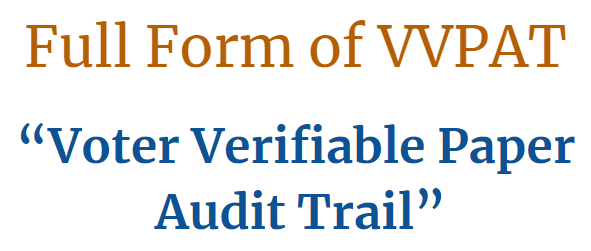 Full form of VVPAT Voter Verifiable Paper Audit Trail