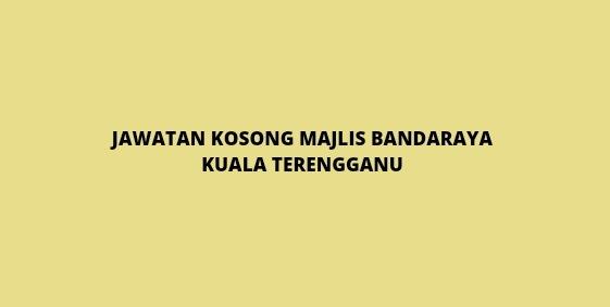 Jawatan Kosong Majlis Bandaraya Kuala Terengganu 2021 (MBKT)