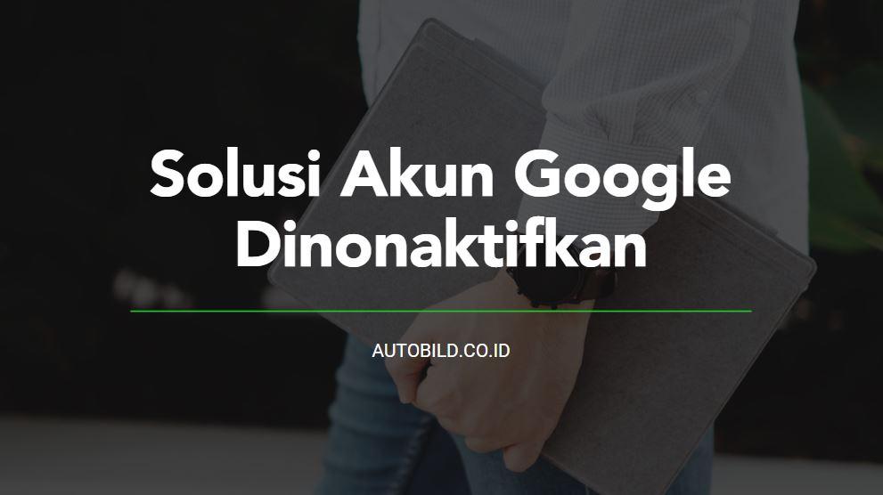 solusi akun google dinonaktifkan
