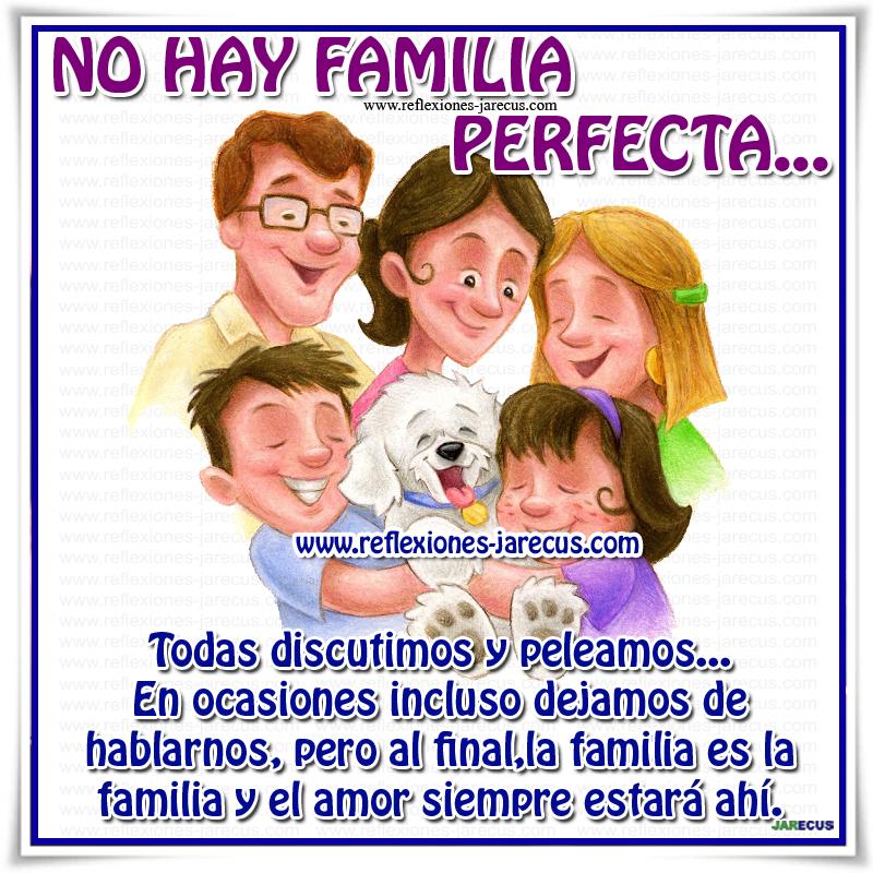 No hay familia perfecta Todas discutimos y peleamos... En ocasiones incluso dejamos de hablarnos, pero al final, la familia es la familia y el amor siempre estará ahí.s