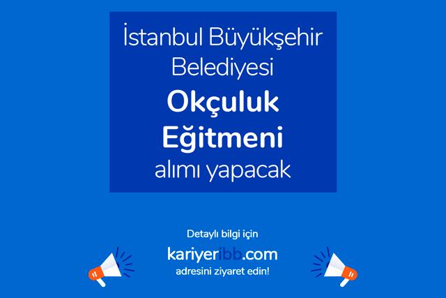 İstanbul Büyükşehir Belediyesi Spor AŞ okçuluk eğitmeni iş ilanı yayınladı. Detaylar kariyeribb.com'da!