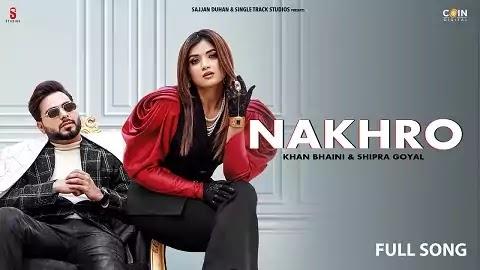 Nakhro Lyrics in Punjabi   Khan Bhaini, Shipra Goyal