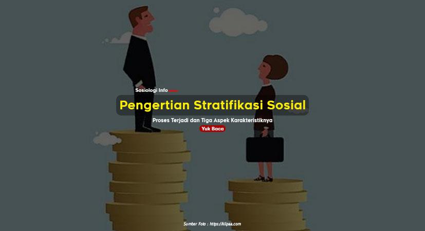 Pengertian Stratifikasi Sosial : Proses Terjadi dan Tiga Aspek Karakteristiknya