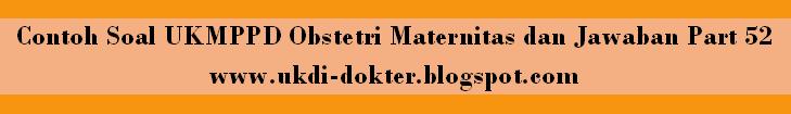 Contoh Soal Ukmppd Obstetri Maternitas Dan Jawaban Part 52 Soal Uji Kompetensi Dokter