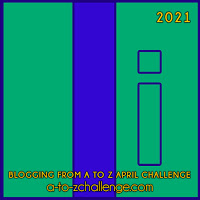 #AtoZChallenge 2021 April Blogging from A to Z Challenge letter I