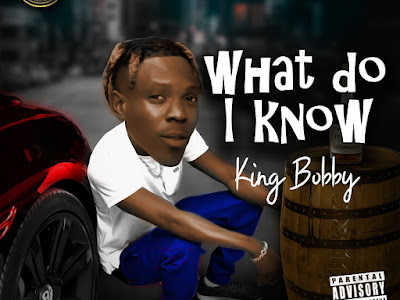VIDEO & MP3: King Bobby - What Do I Know