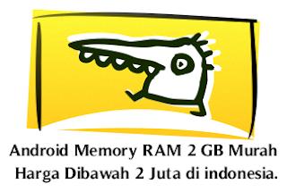 Android Dengan Memory RAM 2 GB Murah Harga Dibawah 2 Juta