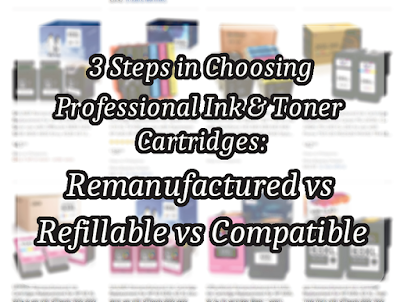 3 Steps in Choosing Professional Ink & Toner Cartridges: Remanufactured vs Refillable vs Compatible