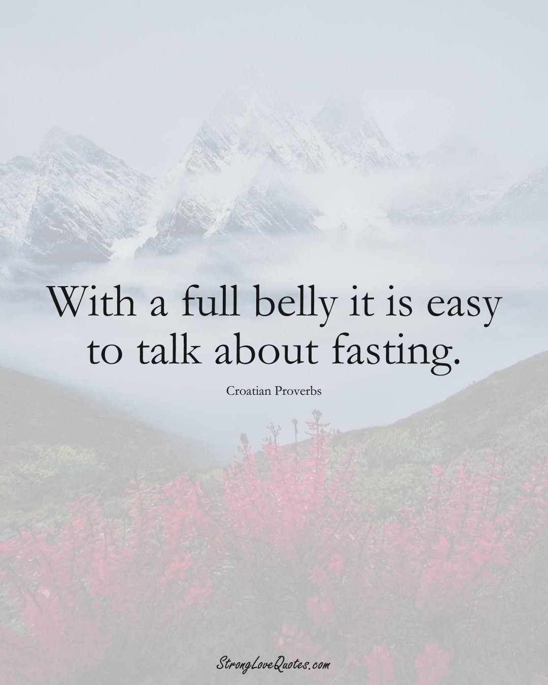 With a full belly it is easy to talk about fasting. (Croatian Sayings);  #EuropeanSayings