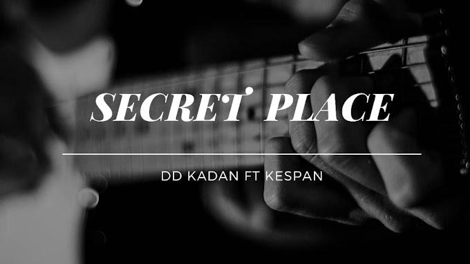 [MUSIC] DD KADAN – SECRET PLACE ft KESPAN