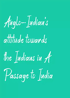 Anglo-Indian's attitude towards the Indians in A Passage to India