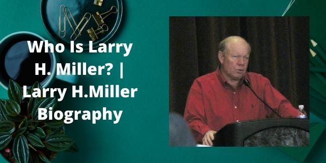 Larry H.Miller Biography