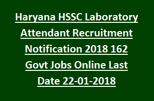 Haryana HSSC Laboratory Attendant Recruitment Notification 2018 162 Govt Jobs Online Last Date 22-01-2018