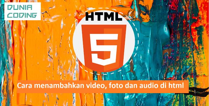 Cara menambahkan video, foto dan audio di html