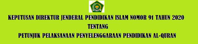 ditetapkan berdasarkan Keputusan Direktur Jenderal Pendidikan Islam Nomor  JUKNIS PENYELENGGARAAN PENDIDIKAN AL-QURAN SESUAI KEPUTUSAN DIRJEN PENDIS NOMOR 91 TAHUN 2020