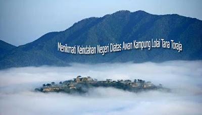 Menikmati Keindahan Negeri Diatas Awan Kampung Lolai Tana Toraja
