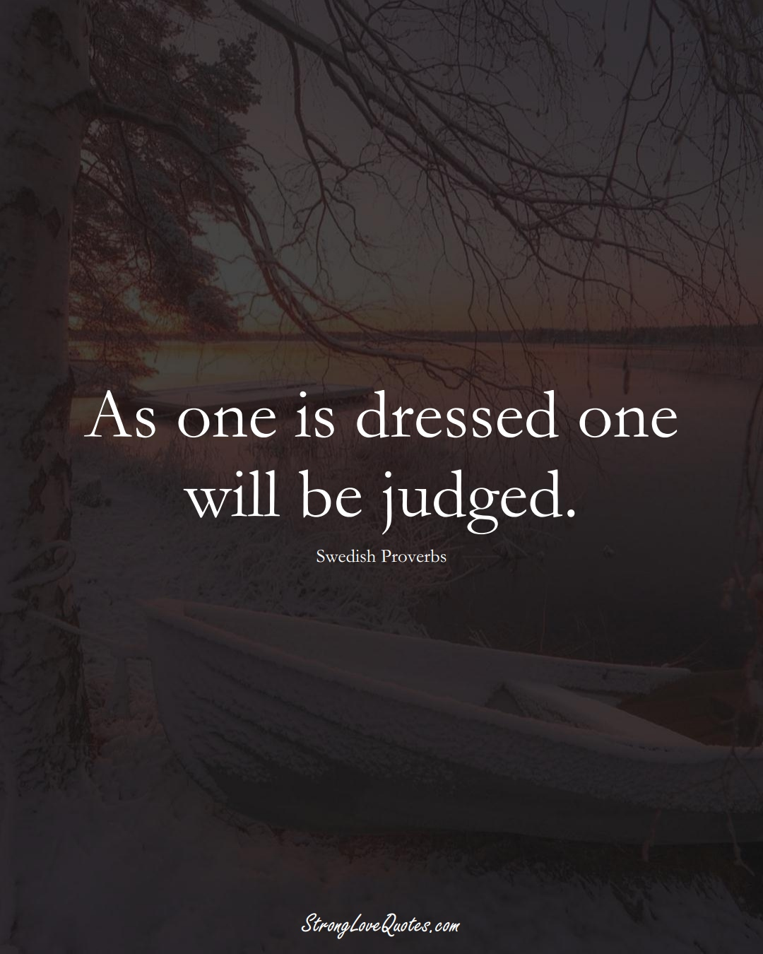 As one is dressed one will be judged. (Swedish Sayings);  #EuropeanSayings