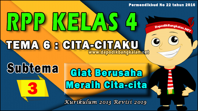 RPP Kelas 4 Tema 6 Cita-citaku Subtema 3 Giat Berusaha Meraih Cita-cita K13 Revisi 2019