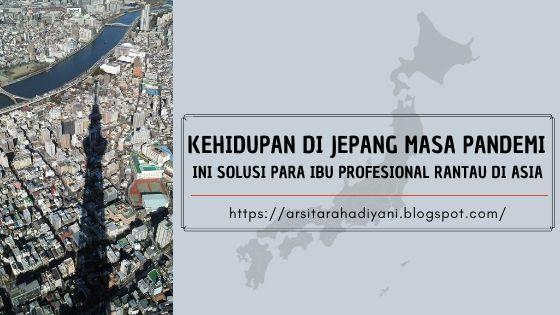 Kehidupan di Jepang Masa Pandemi: Ini Solusi Para Ibu Profesional Rantau di Asia