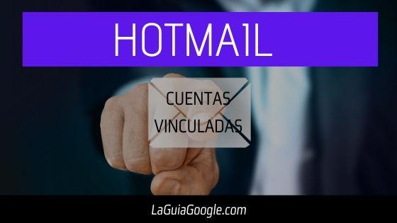 Conoce las cuentas Vinculadas en Hotmail