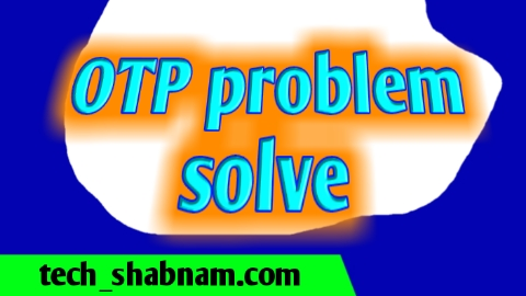 How to solved OTP problem ?