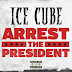 """Music: Ice Cube """"Arrest the President"""""""