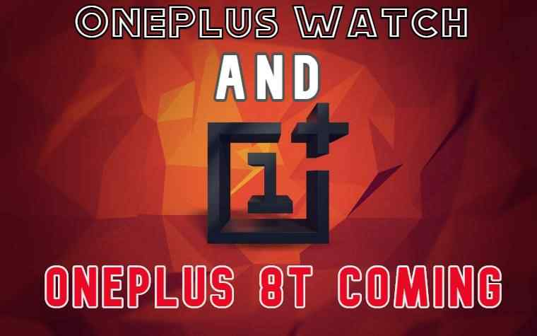 OnePlus Watch And Rumored to Launch  OnePlus 8T Series