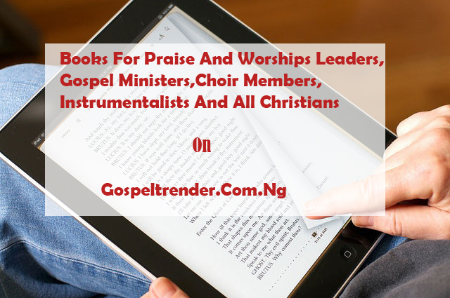 Books For Praise And Worship Leaders,Gospel Ministers And Christians.