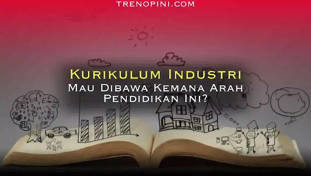 Ditengah rumitnya sistem kapitalisme, Presiden Jokowi ingin merubah kurikulum pendidikan dengan kurikulum industri. Diucapkan oleh Jokowi dalam konferensi Forum Rektor Indonesia yang ditayangkan di Youtube Universitas Gajah Mada, pada Selasa 27 Juli 2021