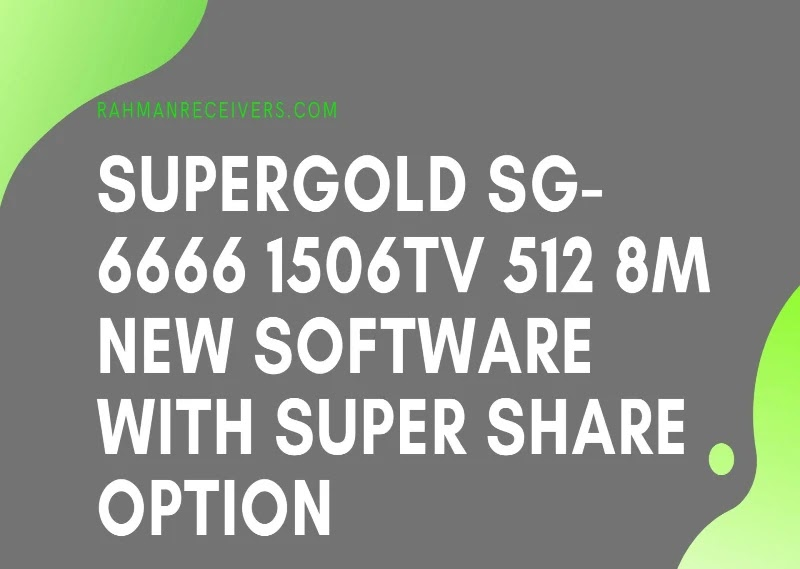 SUPERGOLD SG-6666 1506TV 512 8M NEW SOFTWARE WITH SUPER SHARE OPTION 23 MAY 2020