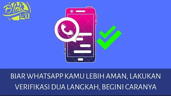 Agar WhatsApp Kamu Lebih Aman, Lakukan Verifikasi Dua Langkah Berikut Ini