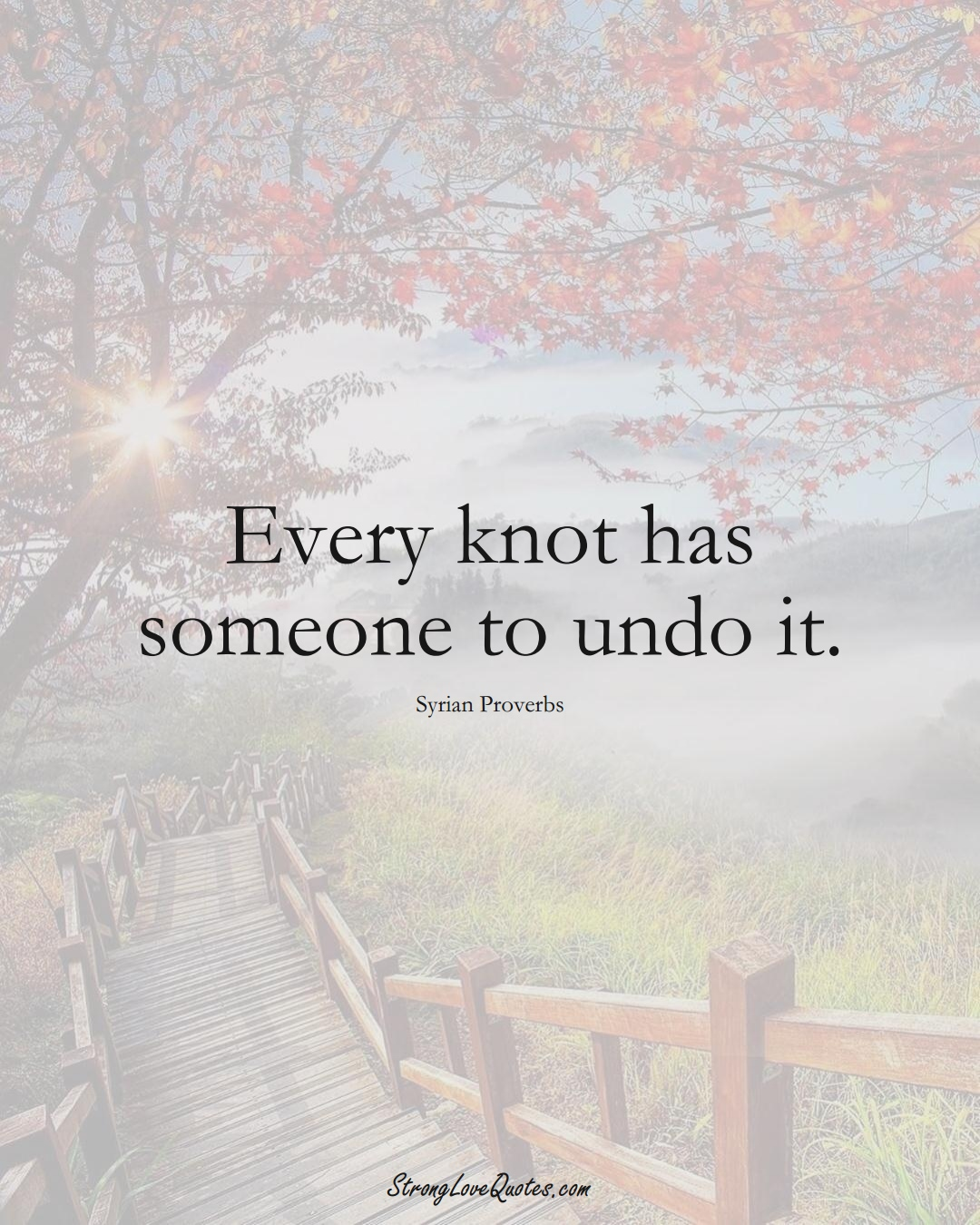 Every knot has someone to undo it. (Syrian Sayings);  #MiddleEasternSayings
