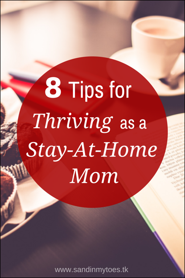 Tips to help you thrive at being a stay-at-home mother.