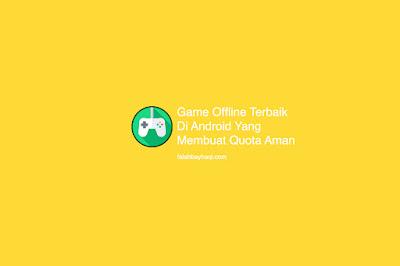 Game Offline Terbaik Di Android Yang Membuat Quota Aman