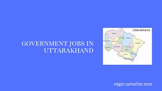 Govt Jobs in Uttarakhand(UT)- Rojgar Samachar
