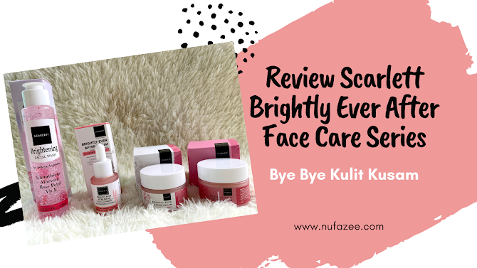Review Scarlett Brightly Ever After Face Care Series, Bye Bye Wajah Kusam
