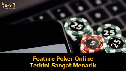 Feature Poker Online Terkini Sangat Menarik