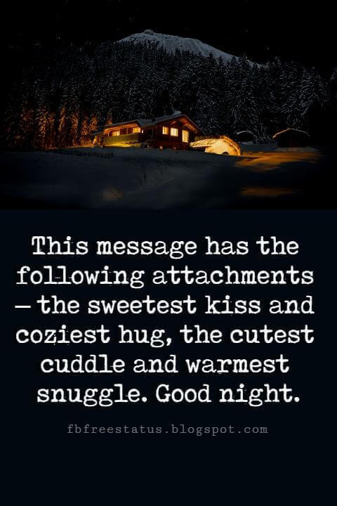 good night quotes for friends, This message has the following attachments - the sweetest kiss & the coziest hug, the the cutest cuddle and the warmest snuggle.