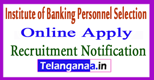 IBPS Institute of Banking Personnel Selection Recruitment Notification 2017