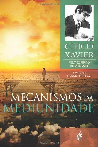 Mecanismos da Mediunidade Francisco Cândido Xavier