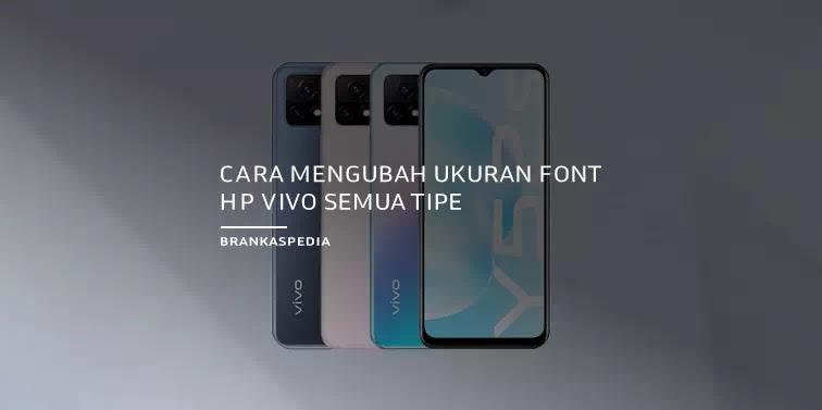 akan share cara mengubah ukuran font HP Vivo di semua tipe Cara Mengubah Ukuran Font HP Vivo (Semua Tipe)