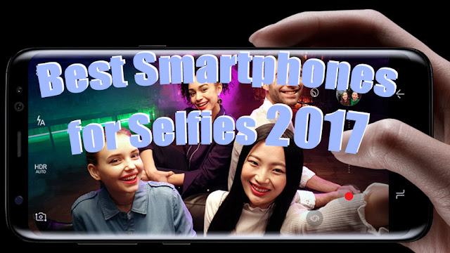 Best smartphones for selfies 2017