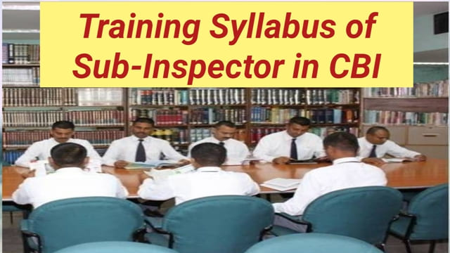 Training Syllabus of Sub-Inspector in CBI- Latest