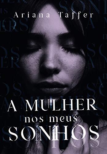 A MULHER NOS MEUS SONHOS - Ariana Taffer