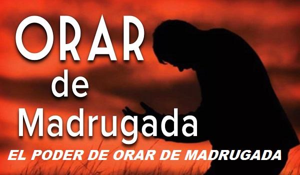 EL PODER DE ORAR DE MADRUGADA