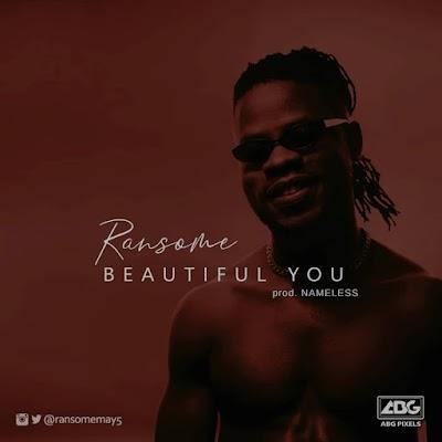 MUSIC: RANSOME - BEAUTIFUL YOU