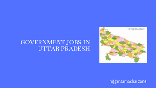Govt Jobs in Uttar Pradesh(UP)- Rojgar Samachar
