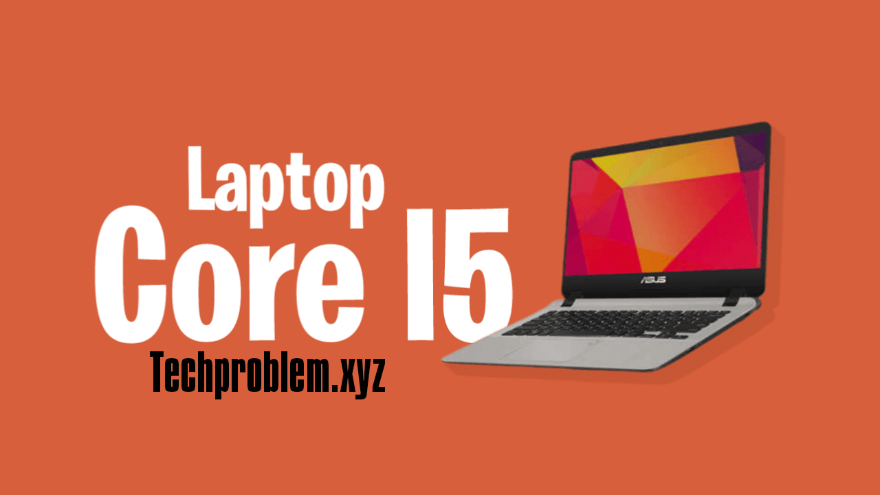5 Asus Core i5 laptops that are sold cheaply
