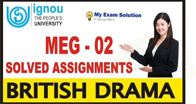 british drama, british drama meg 02, ignou solved assignment, my exam solution, myexamsolution, ignou ma english assignments